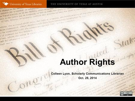 Author Rights Colleen Lyon, Scholarly Communications Librarian Oct. 28, 2014.