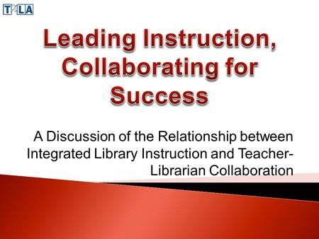 A Discussion of the Relationship between Integrated Library Instruction and Teacher- Librarian Collaboration.