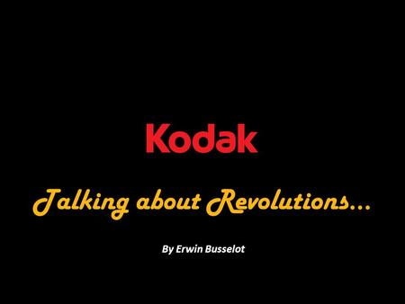 Talking about Revolutions... By Erwin Busselot. Dobro jutro!!! Introduction Revolutions … classic, accident & digital I used to be... Now I am! Examples.