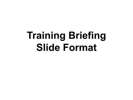 Training Briefing Slide Format