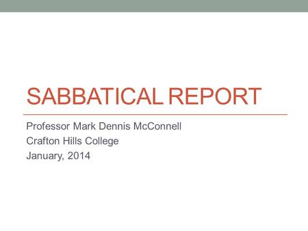 SABBATICAL REPORT Professor Mark Dennis McConnell Crafton Hills College January, 2014.