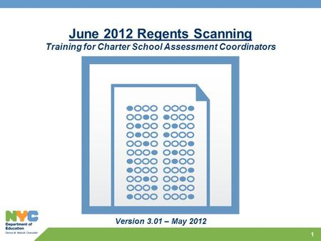 1 June 2012 Regents Scanning Training for Charter School Assessment Coordinators Version 3.01 – May 2012.