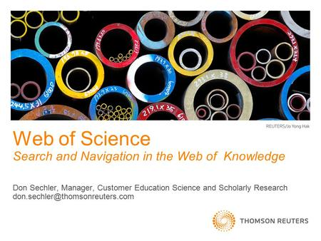 Don Sechler, Manager, Customer Education Science and Scholarly Research Web of Science Search and Navigation in the Web.