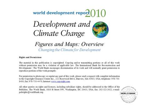 Figures and Maps: Overview Changing the Climate for Development Rights and Permissions The material in this publication is copyrighted. Copying and/or.