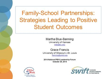 Family-School Partnerships: Strategies Leading to Positive Student Outcomes Martha Blue-Banning University of Kansas Grace Francis University.