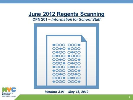 1 June 2012 Regents Scanning CFN 201 – Information for School Staff Version 3.01 – May 15, 2012.