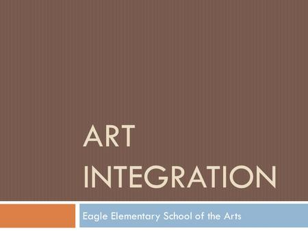 ART INTEGRATION Eagle Elementary School of the Arts.