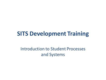 SITS Development Training Introduction to Student Processes and Systems.