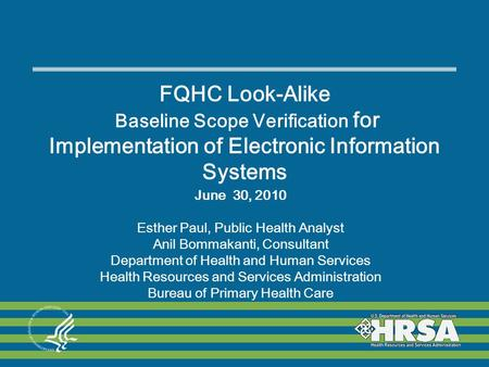 FQHC Look-Alike Baseline Scope Verification for Implementation of Electronic Information Systems June 30, 2010 Esther Paul, Public Health Analyst Anil.