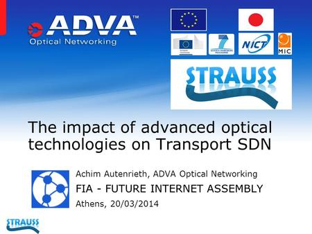 Achim Autenrieth, ADVA Optical Networking FIA - FUTURE INTERNET ASSEMBLY Athens, 20/03/2014 The impact of advanced optical technologies on Transport SDN.