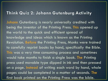 Johann Gutenberg is nearly universally credited with being the inventor of the Printing Press. This opened up the world to the quick and efficient spread.