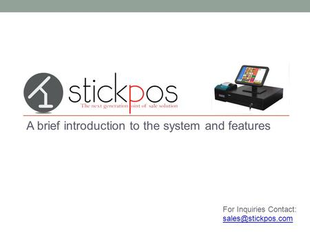 A brief introduction to the system and features For Inquiries Contact: