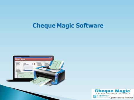 Cheque Magic Software Cheque Magic Software. Cheque Magic is a window based multi user cheque printing software that print any bank cheque leaves with.