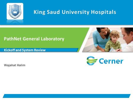 PathNet General Laboratory Kickoff and System Review Wajahat Halim King Saud University HospitalsKing Saud University Hospitals.