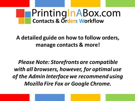 A detailed guide on how to follow orders, manage contacts & more! Please Note: Storefronts are compatible with all browsers, however, for optimal use of.
