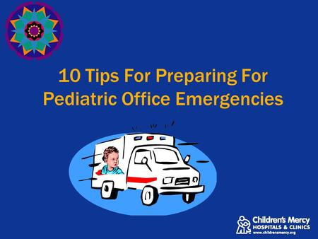 10 Tips For Preparing For Pediatric Office Emergencies.
