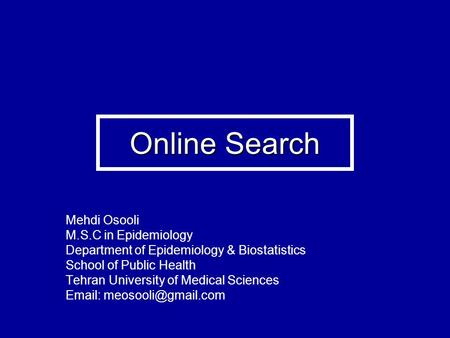 Online Search Mehdi Osooli M.S.C in Epidemiology Department of Epidemiology & Biostatistics School of Public Health Tehran University of Medical Sciences.