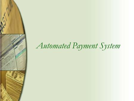 Automated Payment System. Benefits There is minimal training needed No expensive equipment necessary You can maintain your existing banking relationship.