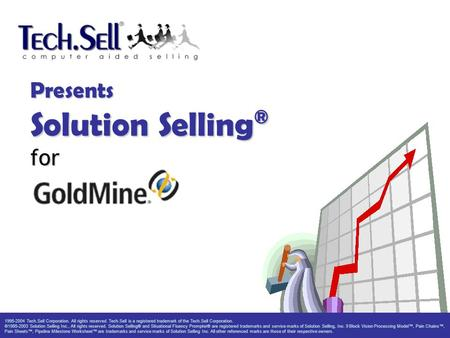 Presents Solution Selling ® for 1995-2004 Tech.Sell Corporation. All rights reserved. Tech.Sell is a registered trademark of the Tech.Sell Corporation.