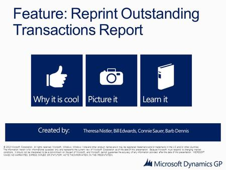 Feature: Reprint Outstanding Transactions Report © 2013 Microsoft Corporation. All rights reserved. Microsoft, Windows, Windows Vista and other product.