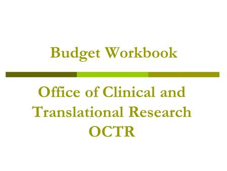 Budget Workbook Office of Clinical and Translational Research OCTR.