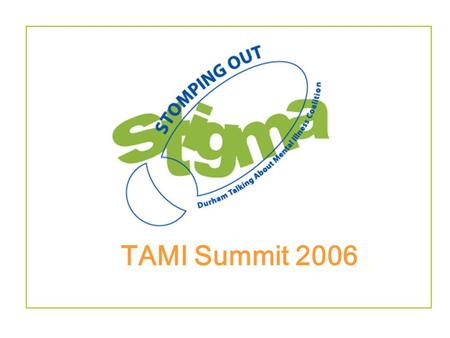 TAMI Summit 2006. Now is the time for change… What does STIGMA look like in your school now? How is your school dealing with STIGMA? What will you do.