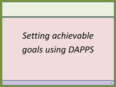"1 Setting achievable goals using DAPPS. ""We…believe that one reason so many high school and college students have so much trouble focusing on their studies."