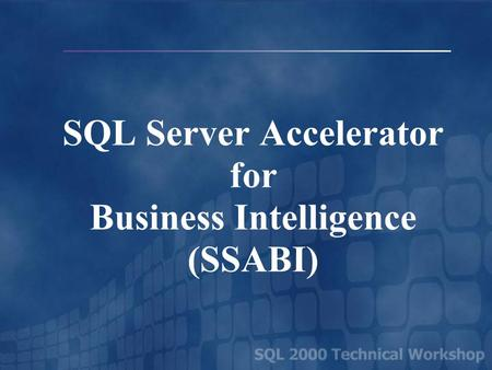 SQL Server Accelerator for Business Intelligence (SSABI)