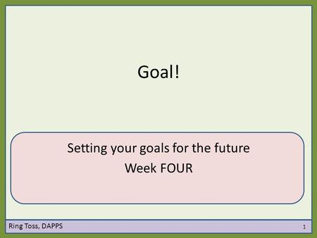 Setting your goals for the future Week FOUR
