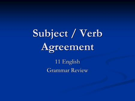 Subject / Verb Agreement