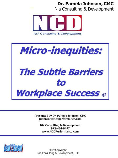 2009 Copyright Nia Consulting & Development, LLC Micro-inequities: The Subtle Barriers to Workplace Success © Dr. Pamela Johnson, CMC Nia Consulting &