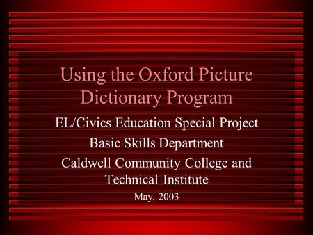 Using the Oxford Picture Dictionary Program EL/Civics Education Special Project Basic Skills Department Caldwell Community College and Technical Institute.