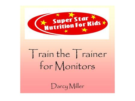 "Train the Trainer for Monitors Darcy Miller. Train the Trainer Welcome Agenda for ""Train the Trainer"":  Adult Learning Styles  How We Learn  Motivating."