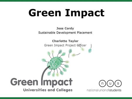 Green Impact Jess Cordy Sustainable Development Placement Charlotte Taylor Green Impact Project Officer.