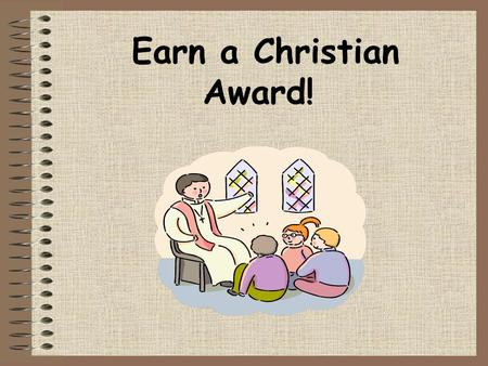 Earn a Christian Award!. Why Earn an Award? To grow stronger in faith To work alongside Christian adults and mentors To learn more about the Bible and.