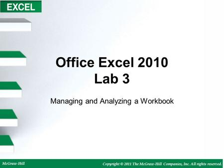McGraw-Hill Copyright © 2011 The McGraw-Hill Companies, Inc. All rights reserved. Office Excel 2010 Lab 3 Managing and Analyzing a Workbook.