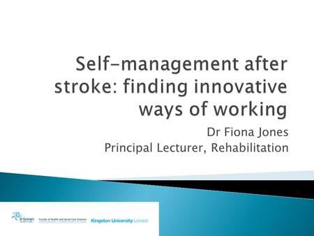 Dr Fiona Jones Principal Lecturer, Rehabilitation.