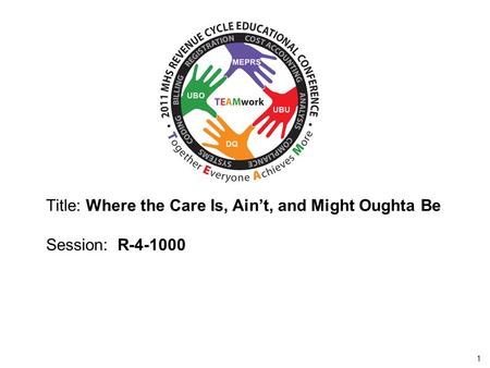 2010 UBO/UBU Conference 1 Title: Where the Care Is, Ain't, and Might Oughta Be Session: R-4-1000.