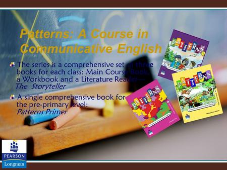 Patterns: A Course in Communicative English The series is a comprehensive set of three books for each class: Main Course Book, a Workbook and a Literature.