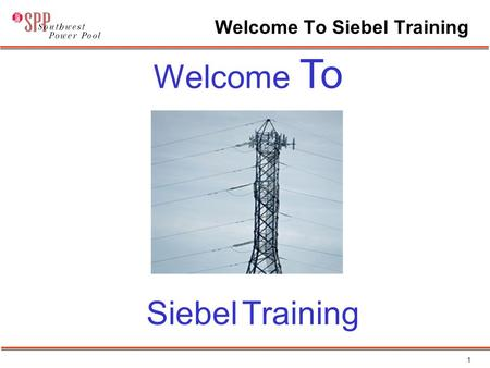 1 Welcome To Siebel Training Welcome To Siebel Training.