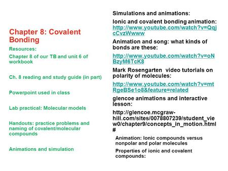 Chapter 8: Covalent Bonding Resources: Chapter 8 of our TB and unit 6 of workbook Ch. 8 reading and study guide (in part) Powerpoint used in class Lab.