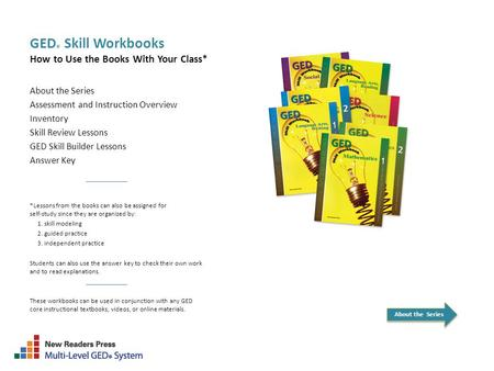 GED ® Skill Workbooks How to Use the Books With Your Class* About the Series Assessment and Instruction Overview Inventory Skill Review Lessons GED Skill.