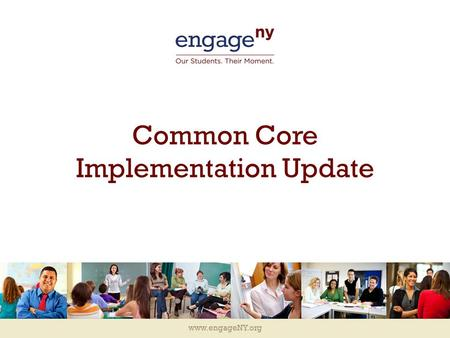Www.engageNY.org Common Core Implementation Update.