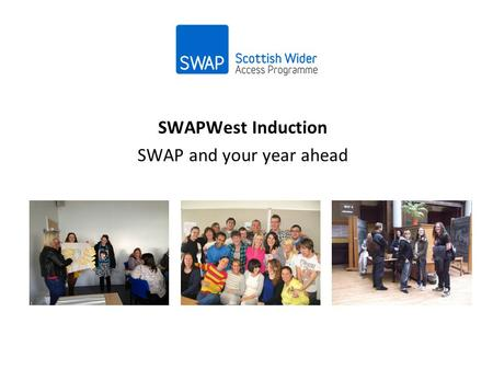 SWAPWest Induction SWAP and your year ahead. Provide Access Programmes that progress to degree or HNC/D. For adults with no, few or out of date qualifications.
