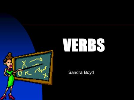 VERBS Sandra Boyd. Verbs show action or state of being. Examples: go, is An action verb expresses a physical or mental action. Example: He paints. We.