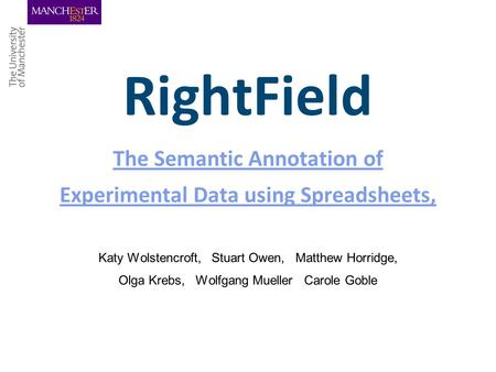 RightField The Semantic Annotation of Experimental Data using Spreadsheets, The Semantic Annotation of Experimental Data using Spreadsheets, Katy Wolstencroft,