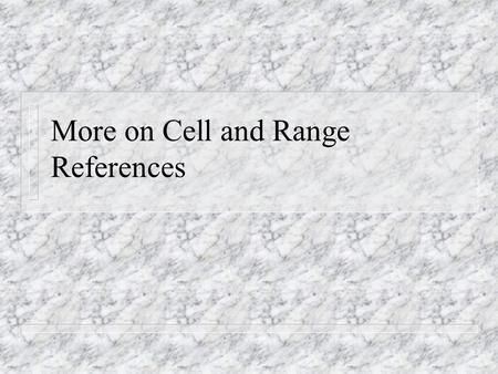 More on Cell and Range References. n A reference identifies a cell or a range of cells on a worksheet and tells Microsoft Excel where to look for the.