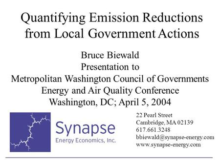 Quantifying Emission Reductions from Local Government Actions Bruce Biewald Presentation to Metropolitan Washington Council of Governments Energy and Air.