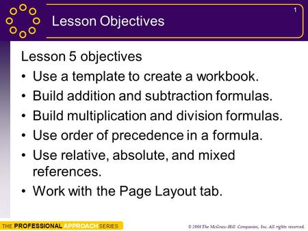 THE PROFESSIONAL APPROACH SERIES © 2008 The McGraw-Hill Companies, Inc. All rights reserved. 1 Lesson Objectives Lesson 5 objectives Use a template to.