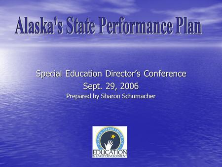 Special Education Director's Conference Sept. 29, 2006 Prepared by Sharon Schumacher.